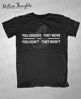 You Groove.... T-Shirt